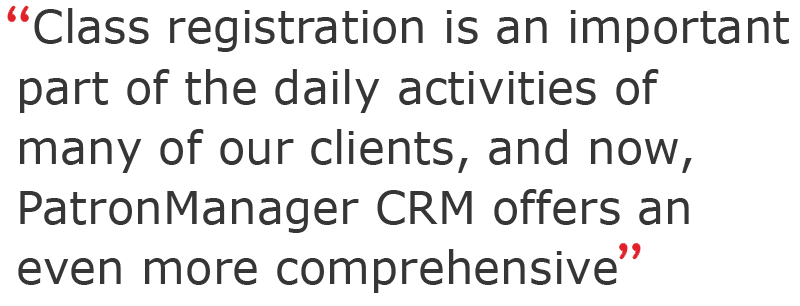 Class registration is an important part of the daily activities of many of our clients, and now, PatronManager CRM offers an even more comprehensive product.
